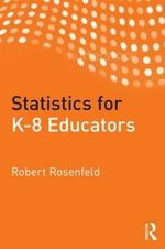 Statistics for K-8 Educators - Robert H. Rosenfeld