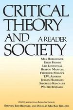 Critical Theory and Society : A Reader - Stephen Eric Bronner