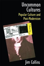 Uncommon Cultures : Popular Culture and Postmodernism - Jim Collins