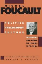 Politics, Philosophy, Culture : Interviews and Other Writings, 1977-1984 - Michel Foucault