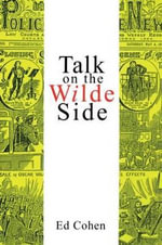 Talk on the Wilde Side : Towards a Genealogy of a Discourse on Male Sexualities - Ed Cohen