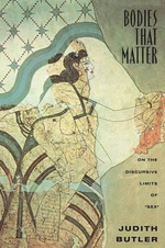 Bodies That Matter : On the Discursive Limits of Sex - Judith P. Butler