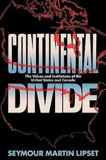 Continental Divide : Values and Institutions of the United States and Canada - Seymour Martin Lipset