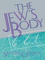 The Jew's Body : A Slim Book - Sander L. Gilman