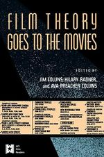 Film Theory Goes to the Movies : Cultural Analysis of Contemporary Film - Jim Collins