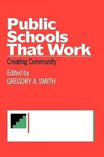 Public Schools That Work : Creating Community - Gregory A. Smith
