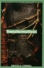 Transformations : Recollective Imagination and Sexual Difference - Drucilla Cornell
