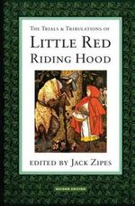 The Trials and Tribulations of Little Red Riding Hood : Versions of the Tale in Sociocultural Context - Jack Zipes