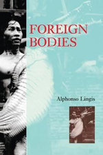 Foreign Bodies - Alphonso Lingis