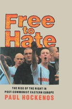 Free to Hate : Rise of the Right in Post-Communist Eastern Europe - Paul Hockenos