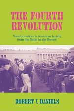 The Fourth Revolution : Transformations in American Society from the Sixties to the Present - Robert V. Daniels