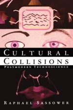 Cultural Collisions : Postmodern Technoscience - Raphael Sassower