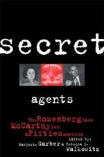 Secret Agents : Rosenberg Case, McCarthyism and Fifties America - Marjorie Garber