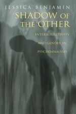 Shadow of the Other : Intersubjectivity and Gender in Psychoanalysis - Jessica Benjamin