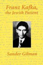 Franz Kafka : The Jewish Patient - Sander L. Gilman