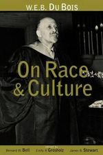 W.E.B.Du Bois on Race and Culture : Critiques and Extrapolations - Bernard W. Bell