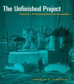 The Unfinished Project : Toward a Postmetaphysical Humanism - Lorenzo Charles Simpson