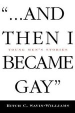 And Then I Became Gay : Young Men's Stories - Ritch C. Savin-Williams