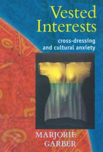 Vested Interests : Cross-Dressing and Cultural Anxiety - Marjorie Garber