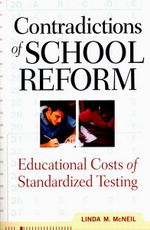 Contradictions of Reform : Educational Costs of Standardization - Linda M. McNeil