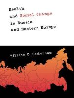 Health and Social Change in Russia and Eastern Europe : Global Approach - William C. Cockerham