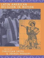Latin American Religion in Motion : Tracking Innovation, Unexpected Change and Complexity