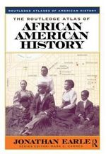 The Routledge Atlas of African American History - Jonathan H. Earle