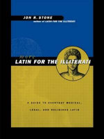 More Latin for the Illiterati : A Guide to Medical, Legal and Religious Latin - Jon R. Stone