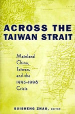 Across the Taiwan Strait : Mainland China, Taiwan and the 1995-96 Crisis