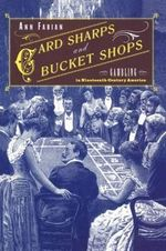 Card Sharps and Bucket Shops : Gambling in 19th-Century America - Ann Fabian