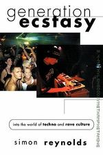Generation Ecstasy : Into the World of Techno and Rave Culture - Simon Reynolds