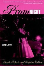 Prom Night : Youth, Schools and Popular Culture - Amy L. Best