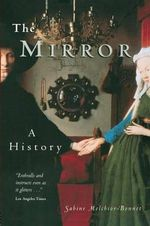 The Mirror : A History - Sabine Melchior Bonnet
