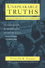 Unspeakable Truths : The Place for Truth Commissions in a Changing World - Priscilla B. Hayner