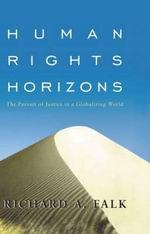 Human Rights Horizons : The Pursuit of Justice in a Globalizing World - Richard A. Falk