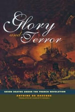 Glory and Terror : Seven Deaths Under the French Revolution - Antoine de Baecque