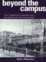 Beyond the Campus : How Colleges and Universities Form Partnerships with Their Communities - David Maurrasse