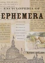 Encyclopedia of Ephemera : A Guide to the Fragmentary Documents of Everyday Life for the Collector, Curator and Historian - Maurice Rickards
