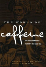 The World of Caffeine : The Science and Culture of the World's Most Popular Drug - Bennett Alan Weinberg