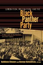 Liberation, Imagination and the Black Panther Party : A New Look at the Black Panthers and Their Legacy - Kathleen Cleaver