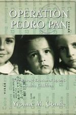 Operation Pedro Pan : The Untold Exodus of 14, 000 Cuban Children - Yvonne M. Conde
