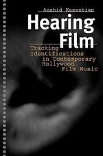 Hearing Film : Tracking Identifications in Contemporary Hollywood Film Music - Anahid Kassabian