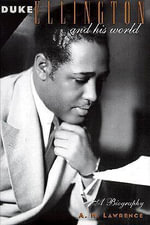 Duke Ellington and His World : A Biography - A. H. Lawrence