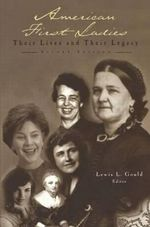 American First Ladies : Their Lives and Their Legacies