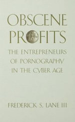 Obscene Profits : The Entrepreneurs of Pornography in the Cyber Age - Frederick S. Lane