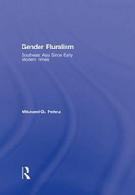 Gender Pluralism : Southeast Asia Since Early Modern Times - Michael G. Peletz