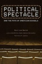 Political Spectacle and the Fate of American Schools : Symbolic Politics and Educational Policies - Mary Lee Smith