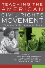 Teaching the American Civil Rights Movement : Freedom's Bittersweet Song
