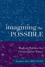 Imagining the Possible : Radical Essays for Conservative Times - Stephen Eric Bronner