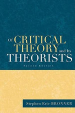 Of Critical Theory and Its Theorists : Radical Essays for Conservative Times - Stephen Eric Bronner